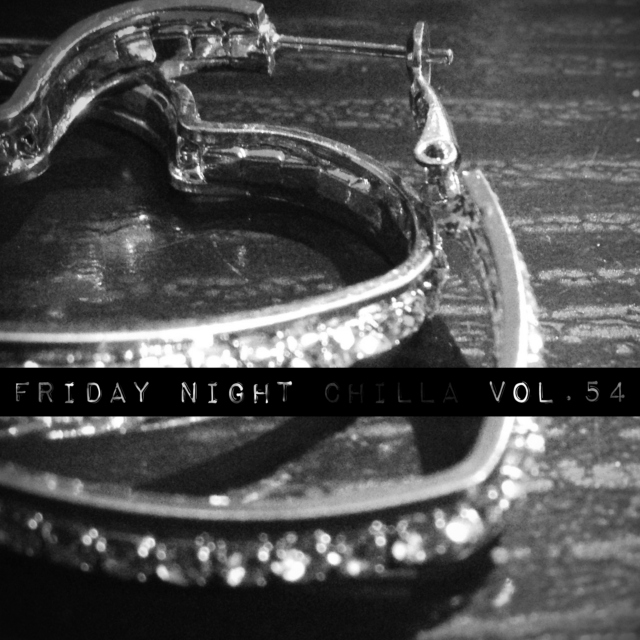 Friday Night Chilla Vol.54