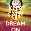 Keep Calm & Dream On !