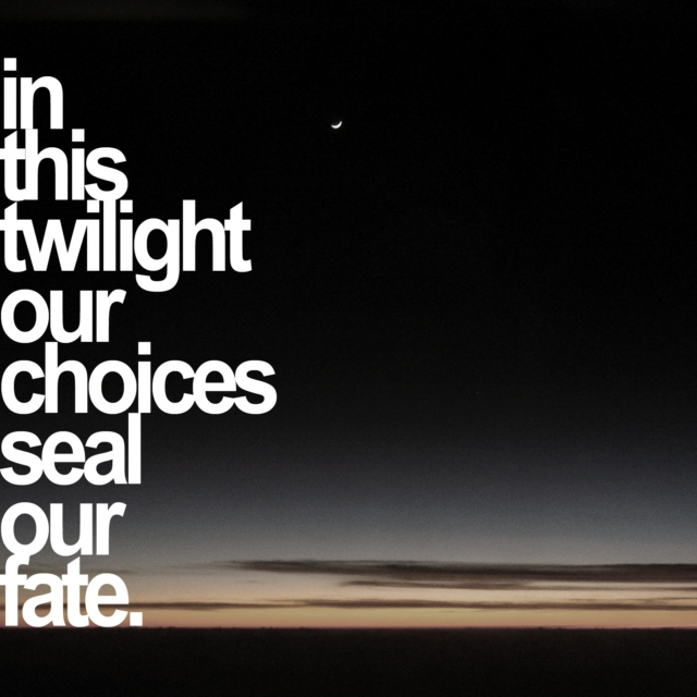 in this twilight our choices seal our fate.