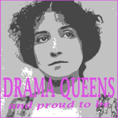 Drama Queens (and proud to be)
