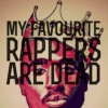 My Favourite Rappers Are Dead