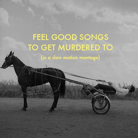 Feel Good Songs to Get Murdered To
