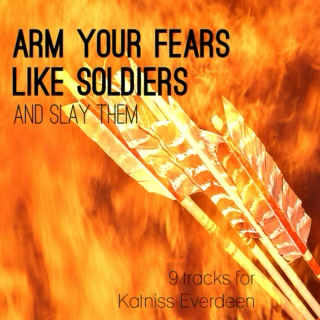 arm your fears like soldiers
