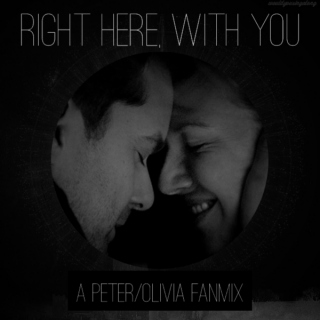 right here, with you