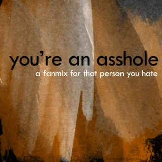 You're An Asshole
