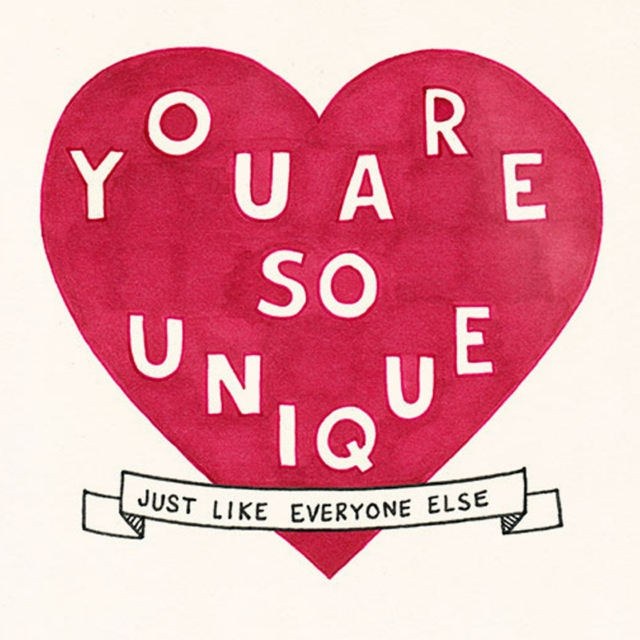 You are so unique (just like everyone else)
