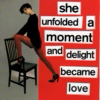 she unforlded a moment and delight became love