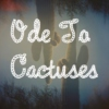 Ode to Cactuses