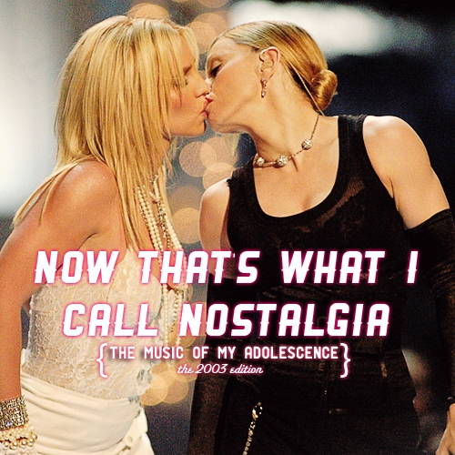 Now That's What I Call Nostalgia: the music of my adolescence (the 2003 edition)