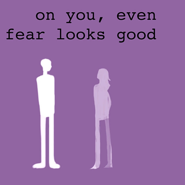 on you, even fear looks good