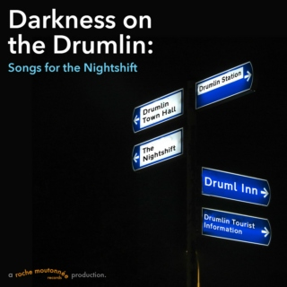 Darkness on the Drumlin: Songs for the Nightshift
