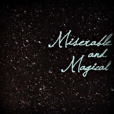 miserable and magical