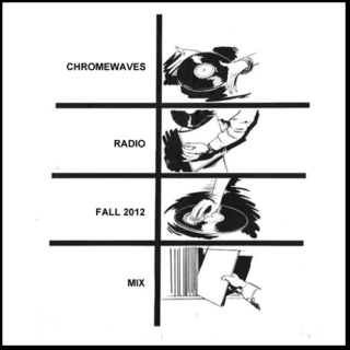 CHROMEWAVES RADIO Fall 2012 Mix