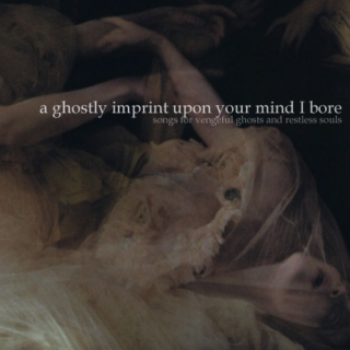 a ghostly imprint upon your mind I bore