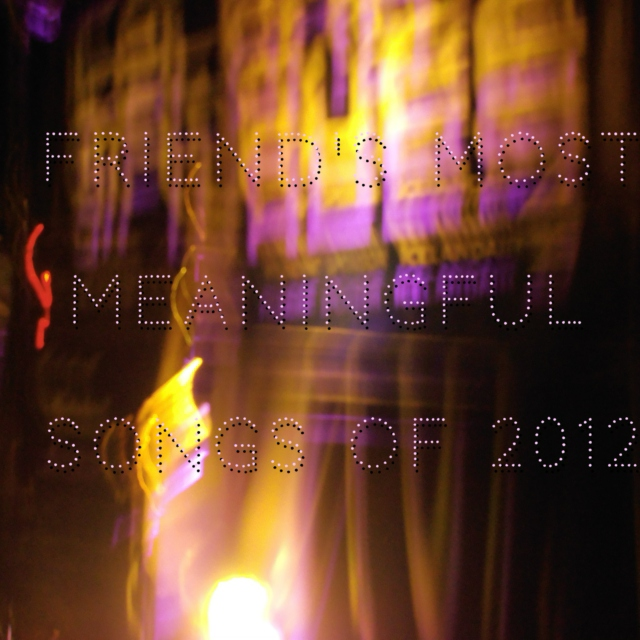 Friend's most meaningful songs of 2012