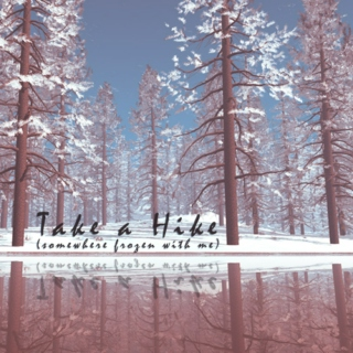 Take a Hike (somewhere frozen with me)