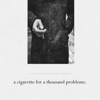 A Cigarette For A Thousand Problems