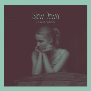 Slow Down - A Quinn Fabray Fanmix