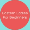 Eastern Ladies for Beginners