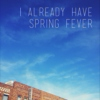 I Already Have Spring Fever