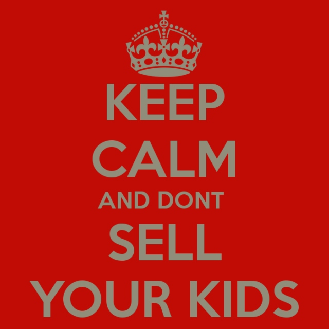 Keep calm and dont sell your kids