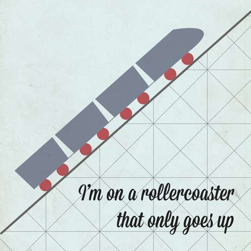 a roller coaster that only goes up