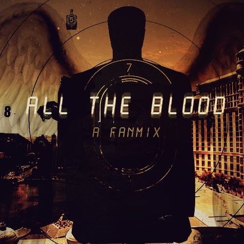 All the Blood; A Fanmix
