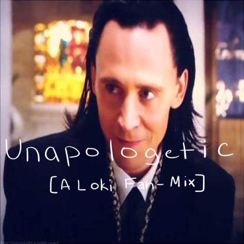 Unapologetic [A Loki Fan-Mix]