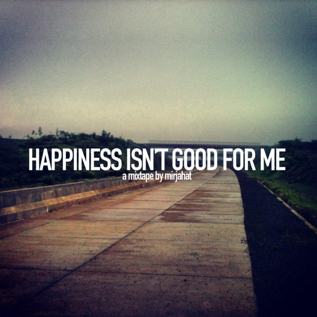 Happiness Isn't Good For Me