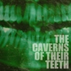 The Caverns Of Their Teeth