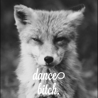 dance bitch.