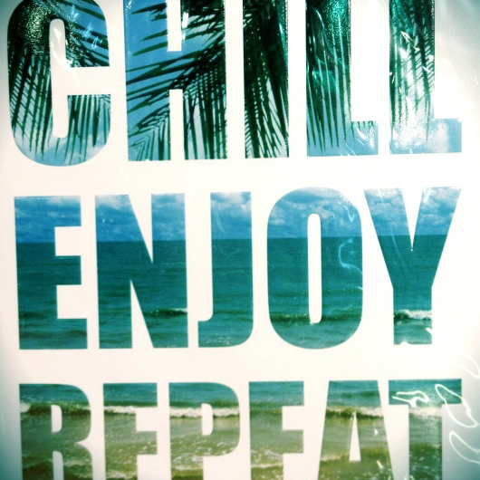 Chill, Enjoy, Repeat.