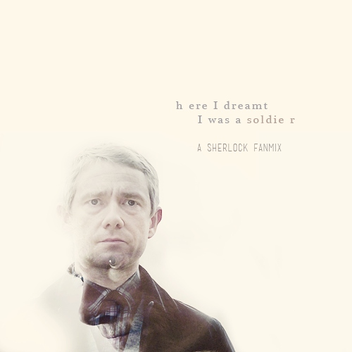 Here I dreamt I was a soldier. A John Watson fanmix.