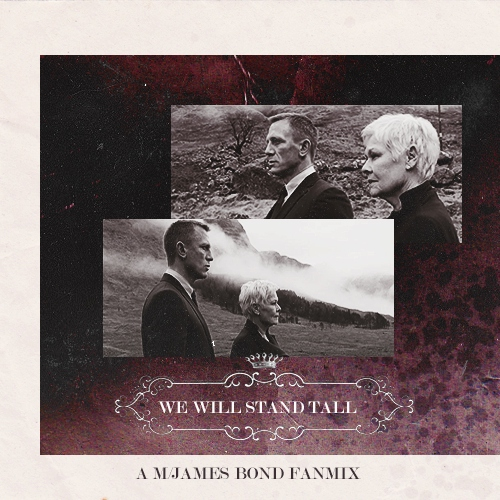 FANMIX #1: {007 Skyfall} M/James Bond; We Will Stand Tall, P2!