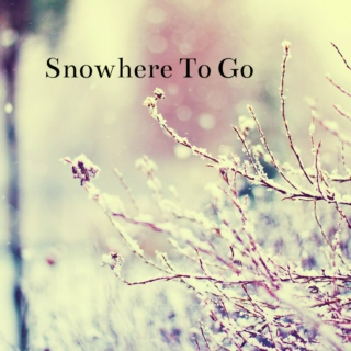 Snowhere To Go