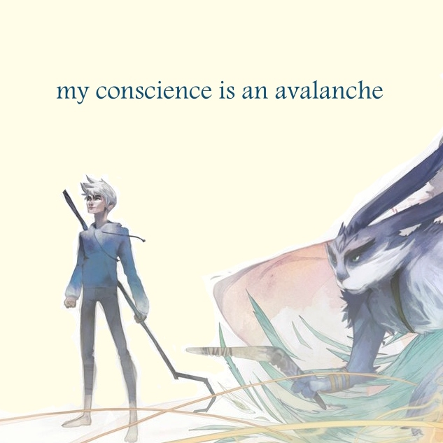 my conscience is an avalanche