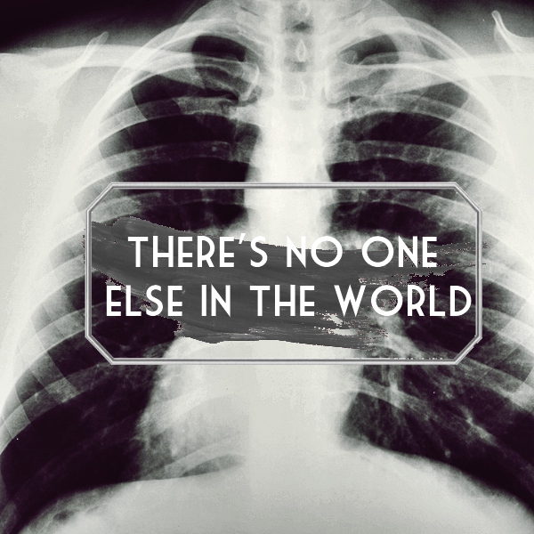there's no one else in the world