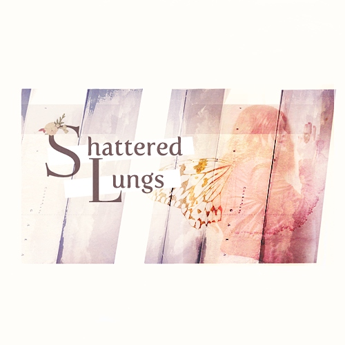 shattered lungs