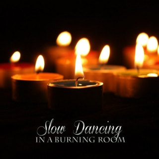 Dancing in a burning room