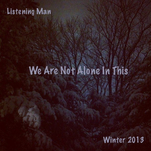 We Are Not Alone In This: Winter 2013