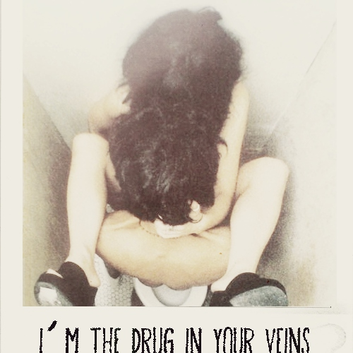 i'm the drug in your veins