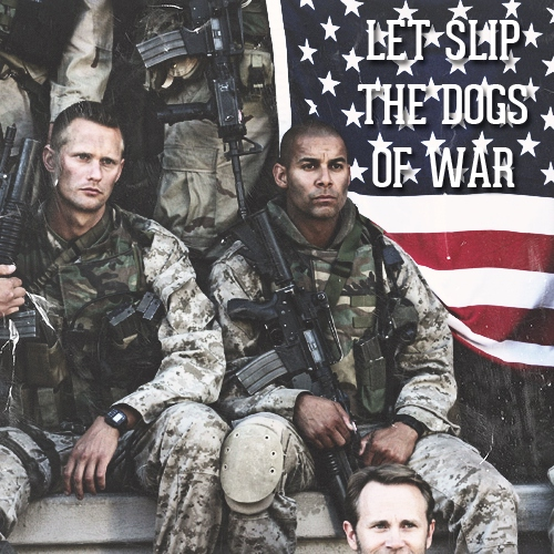 let slip the dogs of war