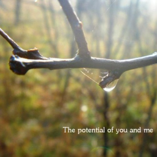 The potential of you and me