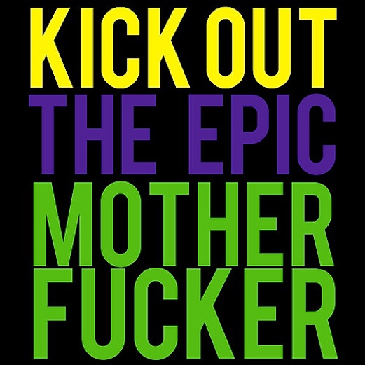 Kick out the Epic Motherfucker!