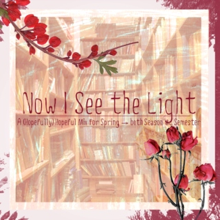 Now I See the Light: a mix for springtime and spring semester