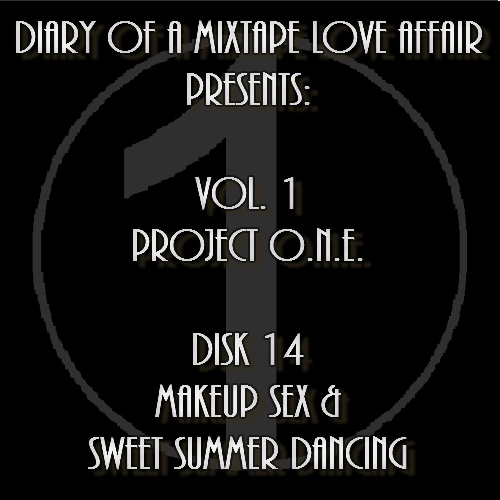 014: Makeup Sex & Sweet Summer Dancing [Volume 1 - Project ONE: Disk 14]
