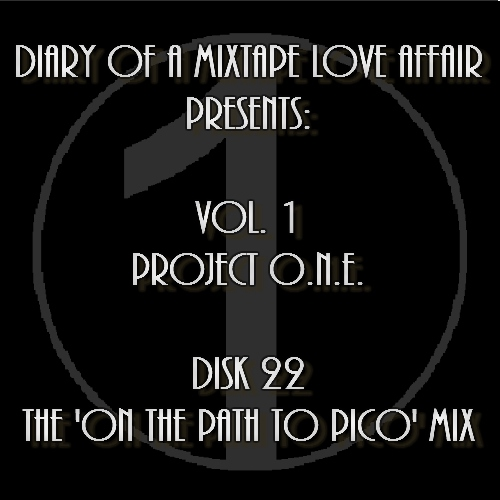 """022: The 'On The Path To Pico"""" Mix [Volume 1 - Project ONE: Disk 22]"""