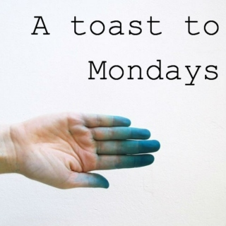 A toast to Mondays