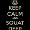Keep calm and squat deep