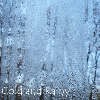 Cold and Rainy